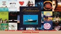 PDF Download  The Royal Yacht Britannia Inside the Queens Floating Palace Download Full Ebook
