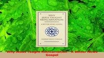 PDF Download  Why Jesus Taught Reincarnation  A Better News Gospel Read Full Ebook