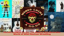 PDF Download  Mondo Lucha A GoGo The Bizarre and Honorable World of Wild Mexican Wrestling PDF Full Ebook
