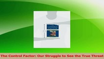 Download  The Control Factor Our Struggle to See the True Threat PDF Free