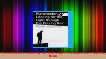 PDF Download  Manchester Looking for the Light Through the Pouring Rain Download Online