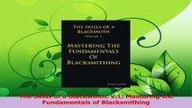Download  The Skills of a Blacksmith v1 Mastering the Fundamentals of Blacksmithing Ebook Free
