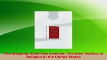 Read  The Sleeping Giant Has Awoken The New Politics of Religion in the United States Ebook Online