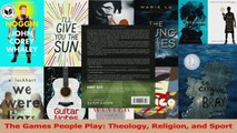 PDF Download  The Games People Play Theology Religion and Sport Download Full Ebook