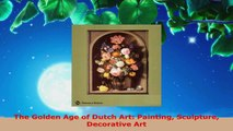 Read  The Golden Age of Dutch Art Painting Sculpture Decorative Art Ebook Free