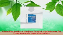 Download  Cascading Logic A Machine Control Methodology for Programmable Logic Controllers Ebook Free