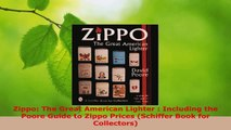 Download  Zippo The Great American Lighter  Including the Poore Guide to Zippo Prices Schiffer Ebook Online