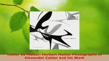 Read  Calder by Matter Herbert Matter Photographs of Alexander Calder and his Work EBooks Online