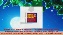 PDF Download  Energy Efficiency Manual for everyone who uses energy pays for utilities designs and Read Full Ebook