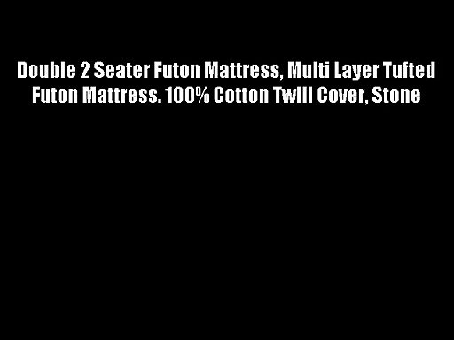Double 2 Seater Futon Mattress Multi Layer Tufted Futon Mattress. 100% Cotton Twill Cover Stone