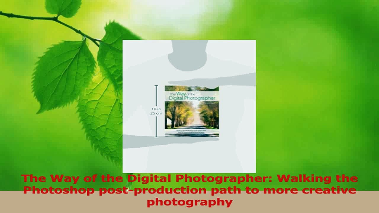 Walking the Photoshop post-production path to more creative photography The Way of the Digital Photographer