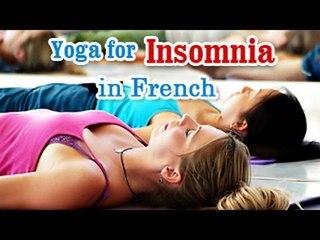 Yoga for Insomnia - Insomnia Relief, Relaxation, Restfull and Nutritional Management in French.