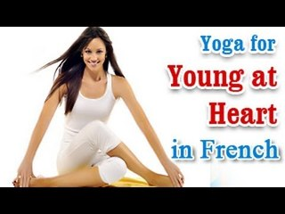Yoga for Young at Heart - Heart Disease, Stroke Treatment and Diet Tips in French.