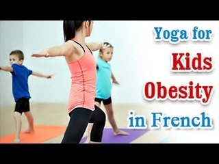 Yoga for Kids Obesity - Natural Home Remedies for Obesity Tips in French.