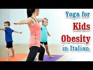 Yoga for Kids Obesity - Natural Home Remedies for Obesity Tips in Italian
