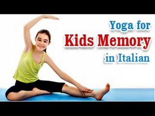 Yoga for Kids  Memory -  Improve IQ, EQ, Energy Levels, Memory and Diet Tips in Italian