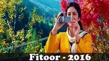 Fitoor songs - Baahon Mein Teri Raha - Arijit singh - Aditya Roy Kapur , Katrina Kaif Latest 2016