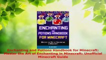 Read  Enchanting and Potions Handbook for Minecraft Master the Art of Enchanting in Minecraft Ebook Free