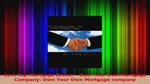 PDF Download  Be A Top Mortgage Broker  Own Your Own Mortgage Company Own Your Own Mortgage company Read Online