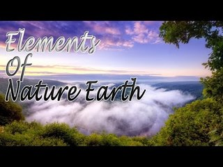 Elements of Nature Earth - Relaxing Nature Scenes For Relaxation, Meditation, Stress Relief