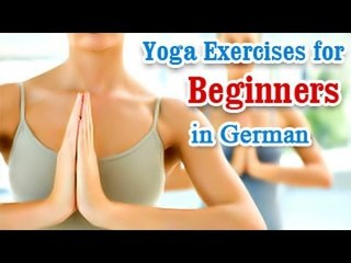 Yoga Exercises for Beginners - Basic Movements, Positions, Easy Asana & Diet Tips in German