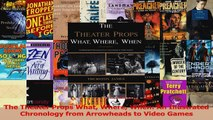 PDF Download  The Theater Props What Where When An Illustrated Chronology from Arrowheads to Video Download Online