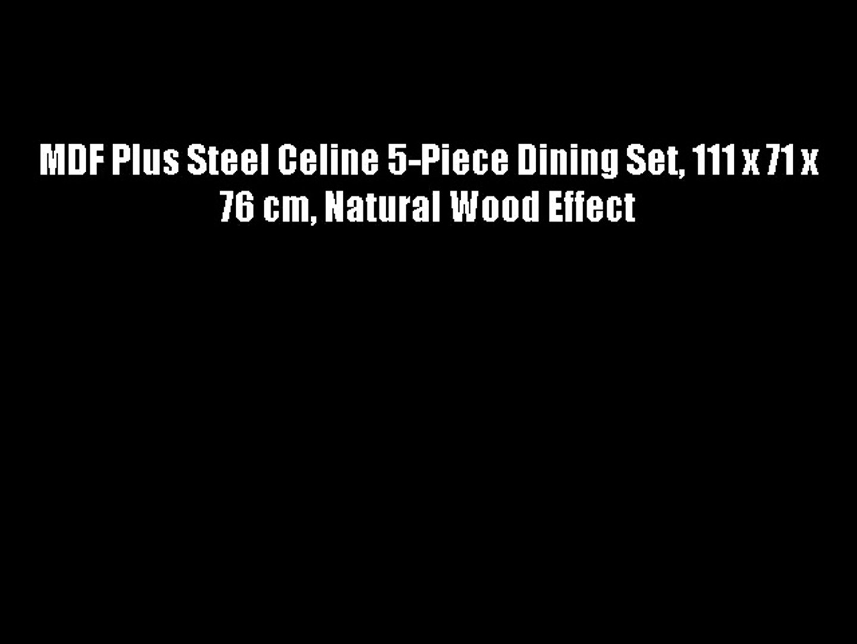 MDF Plus Steel Celine 5-Piece Dining Set 111 x 71 x 76 cm Natural Wood Effect