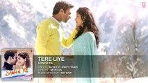 Tere Liye Full Song (Audio) _ 'SANAM RE' _ Pulkit Samrat, Yami Gautam, Divya khosla Kumar