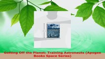PDF Download  Getting Off the Planet Training Astronauts Apogee Books Space Series Download Full Ebook