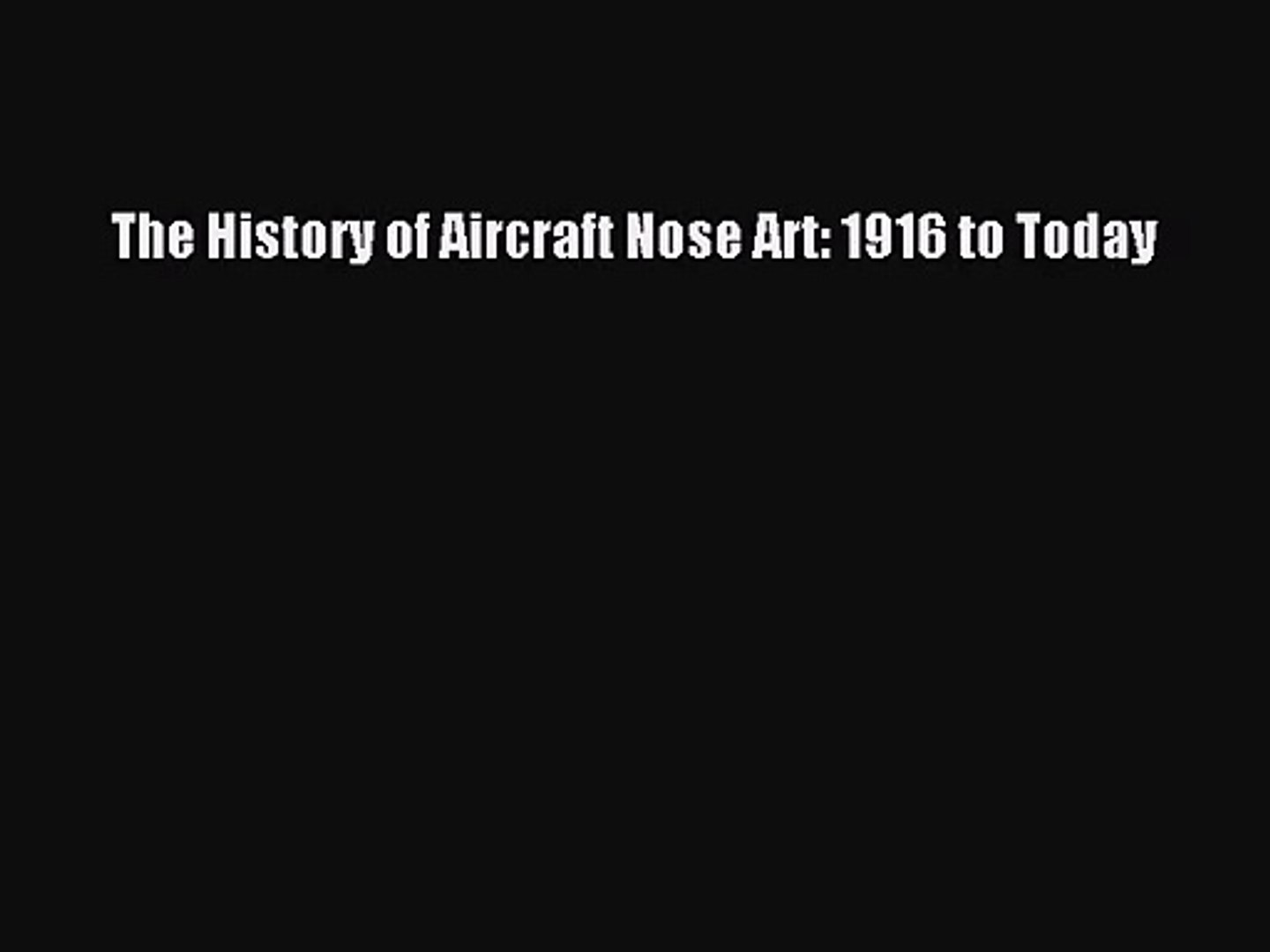 PDF Download The History of Aircraft Nose Art: 1916 to Today Download Full Ebook