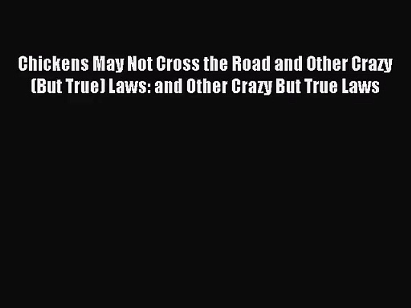 Download Chickens May Not Cross the Road and Other Crazy(But True) Laws: and Other Crazy But