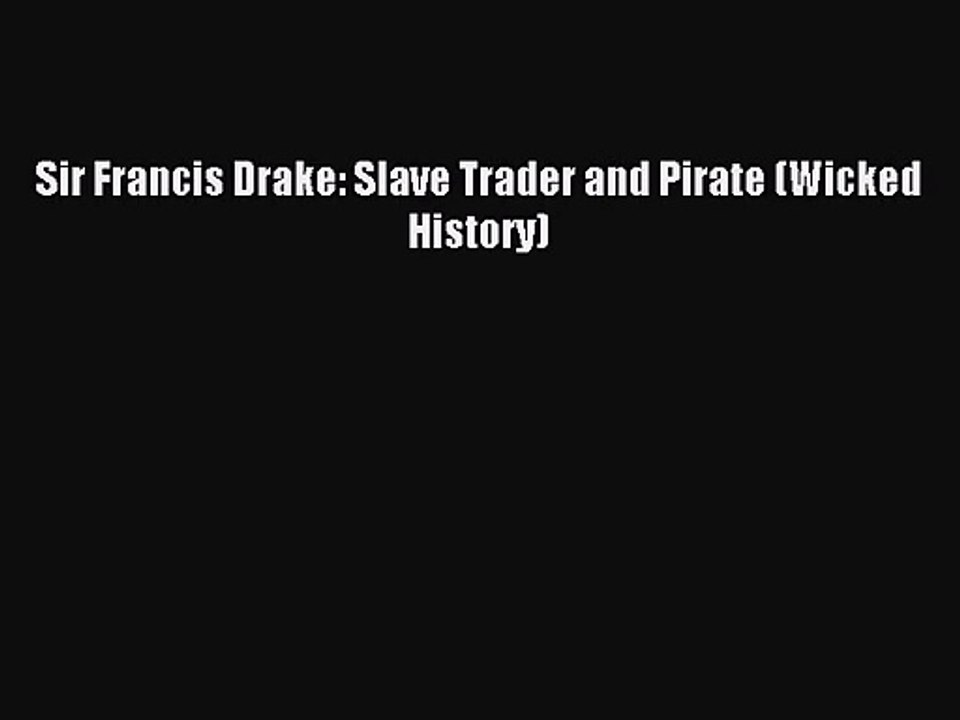 Sir Francis Drake Wicked History Slave Trader and Pirate