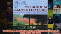 The Garden as Architecture Form and Spirit in the Gardens of Japan China and Korea