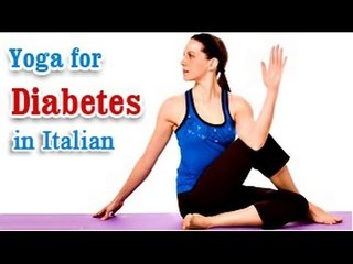 Yoga Exercises for Diabetes - Special Asana to Cure Diabetes and Diet Tips in Italian.