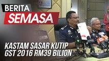 Kastam Sasar Kutip GST 2016 RM39 Bilion