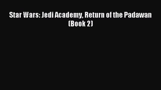 [PDF Download] Star Wars: Jedi Academy Return of the Padawan (Book 2) [PDF] Full Ebook