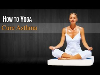 How To Do Yoga to Cure Asthma | Poses,Diet Chart,Nutritional Management,Yogic Healing