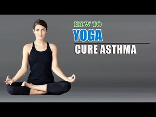 How To Do Yoga for Cure Asthma