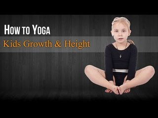 How To Do Yoga for Kids Growth & Height |  Poses, Diet Chart, Nutritional Management, Yogic Healing
