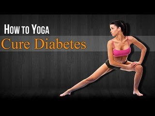How To Do Yoga to Cure Diabetes | Poses, Diet Chart, Nutritional Management, Yogic Healing