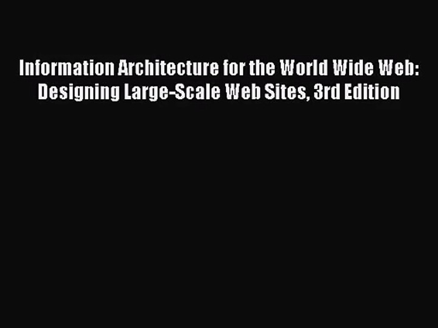 Information Architecture For The World Wide Web Designing Large Scale Web Sites 3rd Edition Video Dailymotion