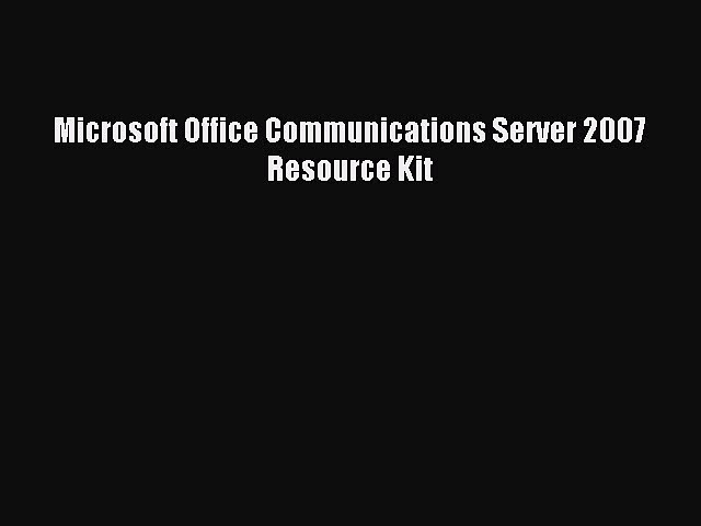 Microsoft Office Communications Server 2007 Resource Kit Read Microsoft Office Communications