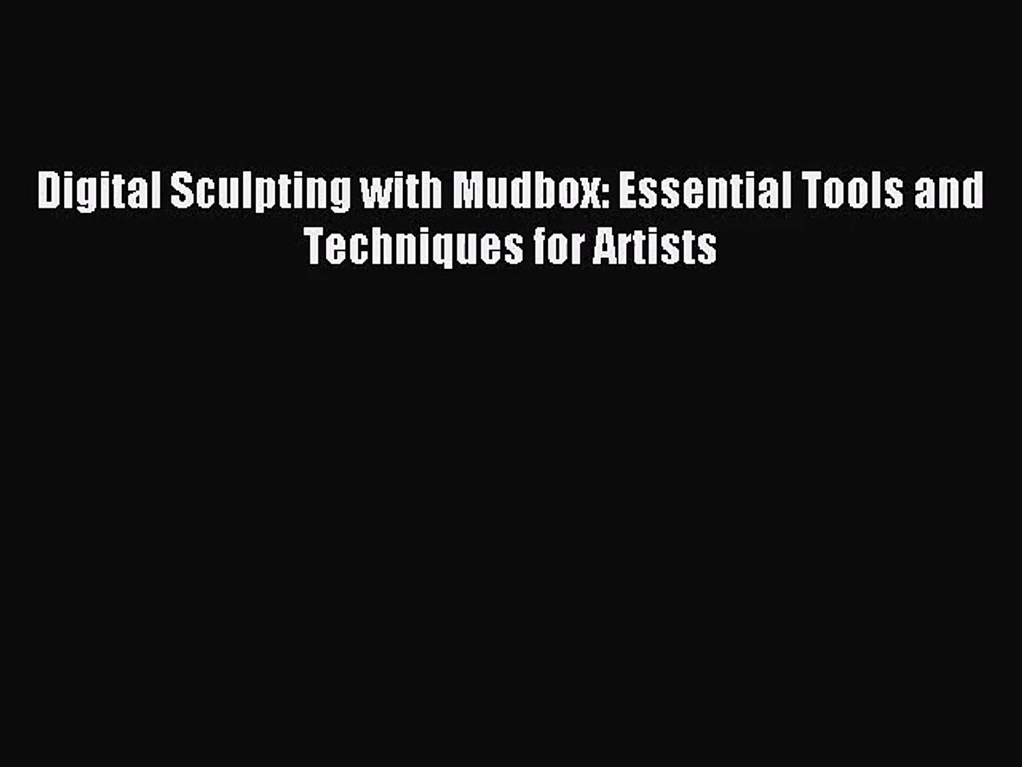 Digital Sculpting with Mudbox: Essential Tools and Techniques for Artists  Read Digital Sculpting