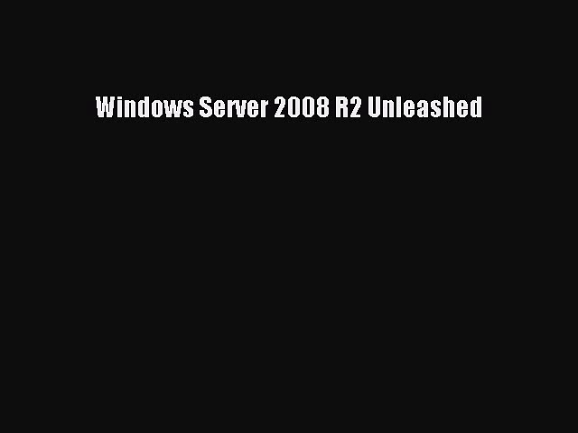 Windows Server 2008 R2 Unleashed [PDF Download] Windows Server 2008 R2 Unleashed# [PDF] Online