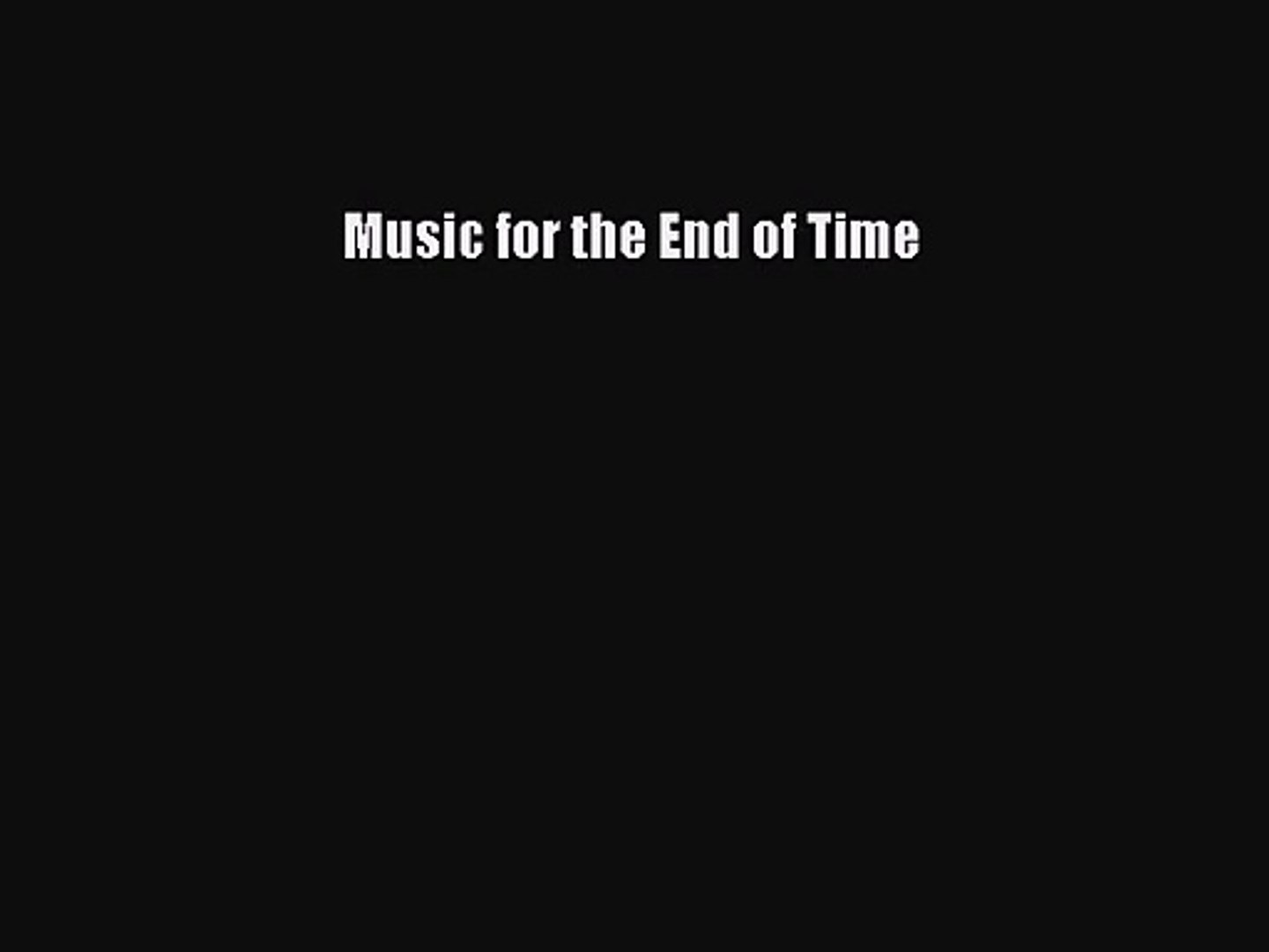 Music for the End of Time [PDF Download] Music for the End of Time# [Download] Online