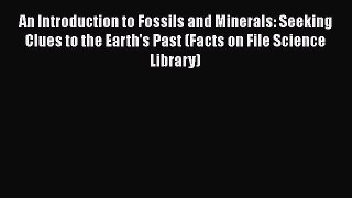 An Introduction to Fossils and Minerals: Seeking Clues to the Earth's Past (Facts on File Science