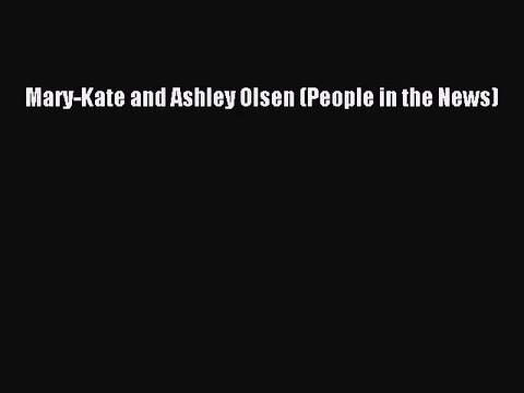 Mary-Kate and Ashley Olsen (People in the News) Read Mary-Kate and Ashley Olsen (People in