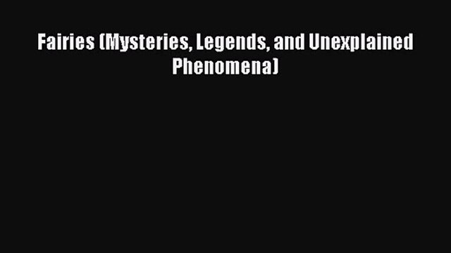 Fairies (Mysteries Legends and Unexplained Phenomena) [PDF Download] Fairies (Mysteries Legends
