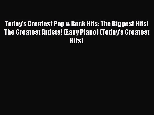 Today's Greatest Pop & Rock Hits: The Biggest Hits! The Greatest Artists! (Easy Piano) (Today's