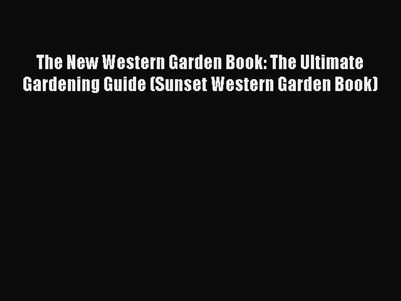 The New Western Garden Book: The Ultimate Gardening Guide (Sunset Western Garden Book) [Read]